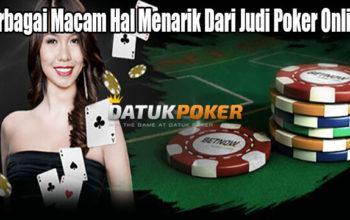 Berbagai Macam Hal Menarik Dari Judi Poker Online