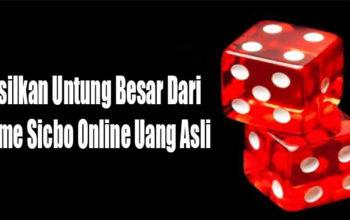 Hasilkan Untung Besar Dari Game Sicbo Online Uang Asli