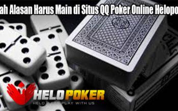 Inilah Alasan Harus Main di Situs QQ Poker Online Helopoker