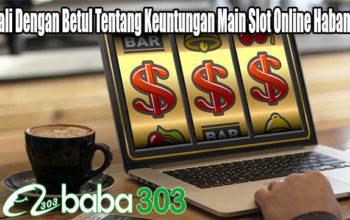 Kenali Dengan Betul Tentang Keuntungan Main Slot Online Habanero