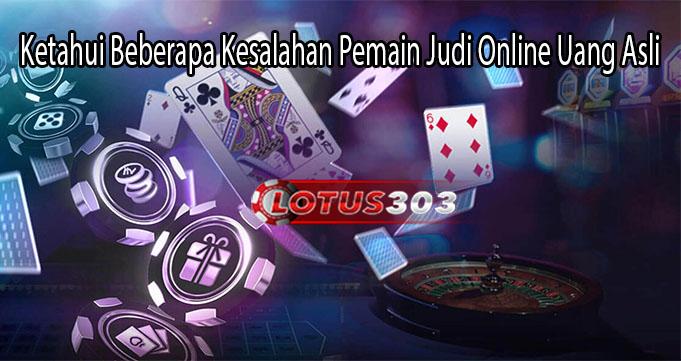 Ketahui Beberapa Kesalahan Pemain Judi Online Uang Asli