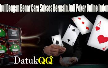 Ketahui Dengan Benar Cara Sukses Bermain Judi Poker Online Indonesia