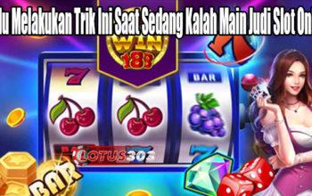 Perlu Melakukan Trik Ini Saat Sedang Kalah Main Judi Slot Online