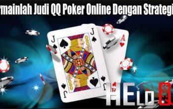 Bermainlah Judi QQ Poker Online Dengan Strategi Ini